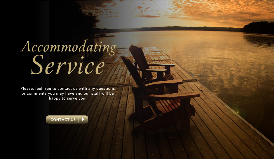 Accommodating Service | Please, feel free to contact us with any questions or comments you may have and our staff will be happy to serve you. CONTACT US